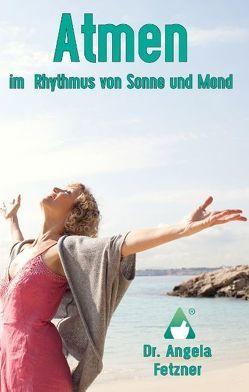 Atmen im Rhythmus von Sonne und Mond von Fetzner,  Angela