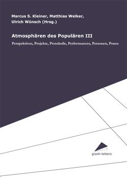 Atmosphären des Populären III von Kleiner,  Marcus, Welker,  Matthias, Wünsch,  Ulrich