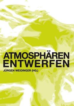 Atmosphären entwerfen von Weidinger,  Jürgen