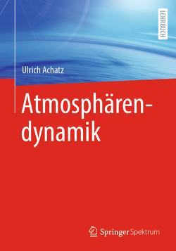 Atmosphärendynamik von Achatz,  Ulrich