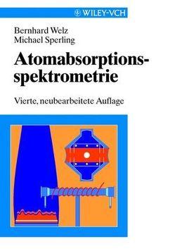 Atomabsorptionsspektrometrie von Sperling,  Michael, Welz,  Bernhard
