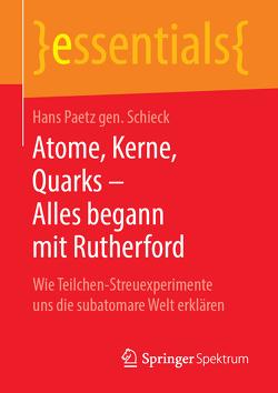 Atome, Kerne, Quarks – Alles begann mit Rutherford von Paetz gen. Schieck,  Hans