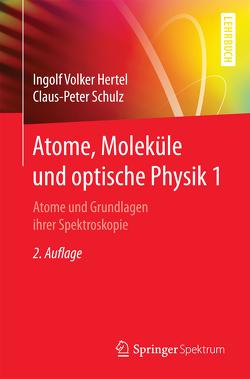 Atome, Moleküle und optische Physik 1 von Hertel,  Ingolf V., Schulz,  C.-P.
