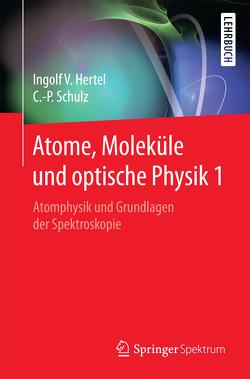 Atome, Moleküle und optische Physik 1 von Hertel,  Ingolf Volker, Schulz,  Claus-Peter
