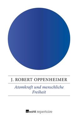 Atomkraft und menschliche Freiheit von Oppenheimer,  J. Robert