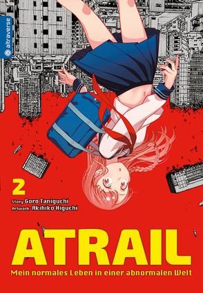 Atrail – Mein normales Leben in einer abnormalen Welt 02 von Higuchi,  Akihiko, Taniguchi,  Goro