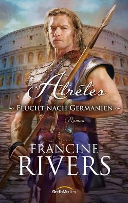 Atretes – Flucht nach Germanien von Rivers,  Francine