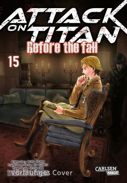 Attack on Titan – Before the Fall 15 von Isayama,  Hajime, Peter,  Claudia, Shibamoto,  Thores, Shiki,  Satoshi, Suzukaze,  Ryo