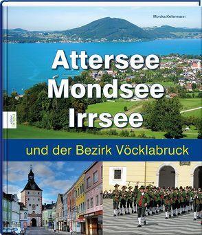 Attersee, Mondsee, Irrsee und der Bezirk Vöcklabruck von Kellermann,  Monika