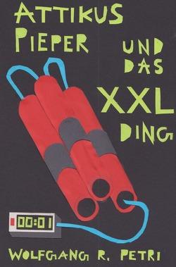 Attikus Pieper und das XXL-Ding von Jager,  Justus, Petri,  Wolfgang R.