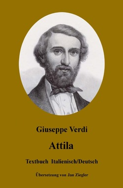 Attila: Italienisch/Deutsch von Verdi,  Giuseppe, Ziegler,  Jan