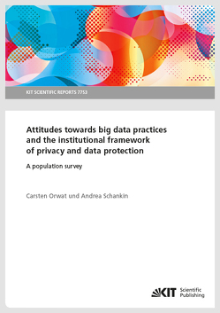 Attitudes towards big data practices and the institutional framework of privacy and data protection – A population survey von Orwat,  Carsten, Schankin,  Andrea
