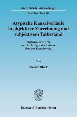 Atypische Kausalverläufe in objektiver Zurechnung und subjektivem Tatbestand. von Block,  Florian