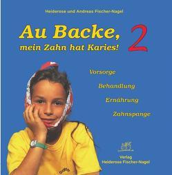 Au Backe, mein Zahn hat Karies! 2 von Fischer-Nagel Andreas, Fischer-Nagel,  Heiderose