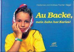 Au Backe, mein Zahn hat Karies! von Fischer-Nagel Andreas, Fischer-Nagel,  Heiderose