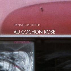 AU COCHON ROSE von Pfeifer,  Hannelore