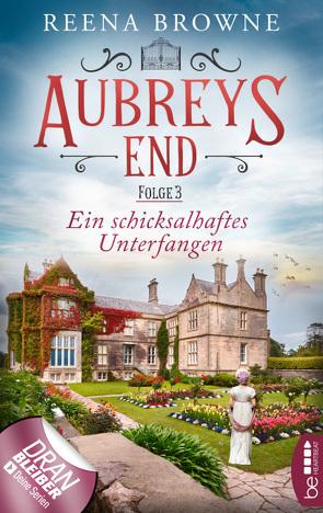 Aubreys End – Folge 3: Ein schicksalhaftes Unterfangen von Browne,  Reena