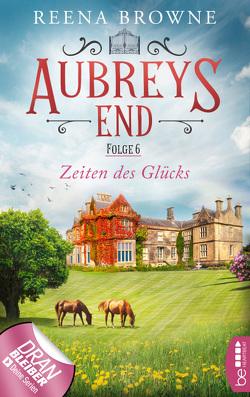 Aubreys End – Folge 6: Zeiten des Glücks von Browne,  Reena