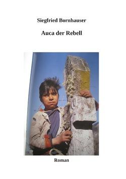 Auca der Rebell von Bornhauser,  Siegfried
