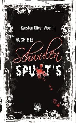 Auch bei Schwulen spukt's von Woellm,  Karsten Oliver
