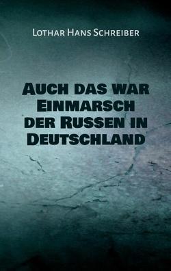Auch das war Einmarsch der Russen in Deutschland von Schreiber,  Lothar Hans