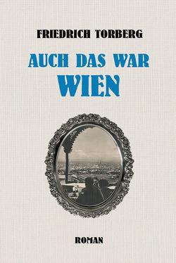 Auch das war Wien von Torberg,  Friedrich