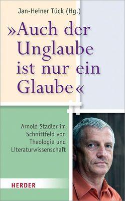 """""""Auch der Unglaube ist nur ein Glaube"""" von Tück,  Jan Heiner"""