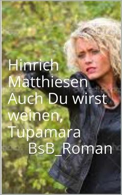 Auch Du wirst weinen, Tupamara von Loessl,  Svendine von, Matthiesen,  Hinrich