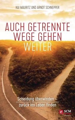 Auch getrennte Wege gehen weiter von Mauritz,  Kai, Schnepper,  Arndt E.