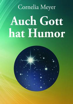 Auch Gott hat Humor von Meyer,  Cornelia