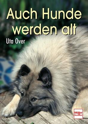 Auch Hunde werden alt von Over,  Uta
