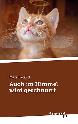 Auch im Himmel wird geschnurrt von Ireland,  Mary