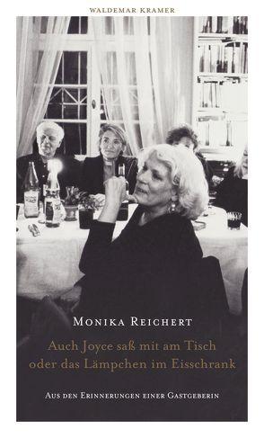 Auch Joyce saß mit am Tisch oder das Lämpchen im Eisschrank von Reichert,  Monika