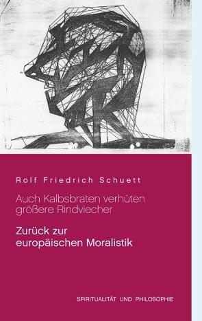 Auch Kalbsbraten verhüten größere Rindviecher von Schuett,  Rolf Friedrich