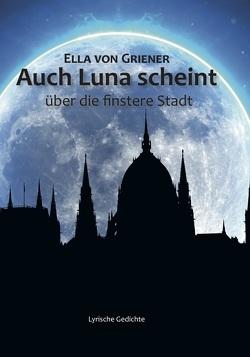 Auch Luna scheint über die finstere Stadt von von Griener,  Ella