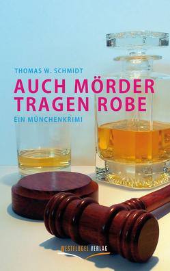 Auch Mörder tragen Robe von Schmidt,  Thomas Walter