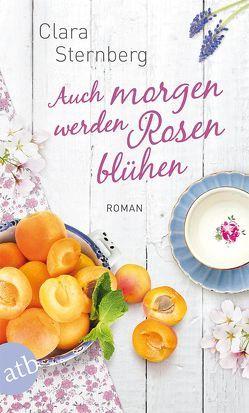 Auch morgen werden Rosen blühen von Sternberg,  Clara