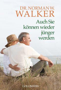 Auch Sie können wieder jünger werden von Walker,  Norman W.