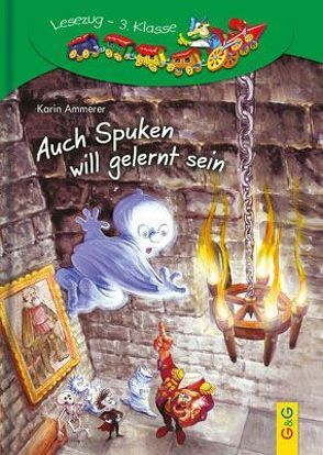 LESEZUG/3. Klasse: Auch Spuken will gelernt sein von Ammerer,  Karin, Torreiter,  Stefan
