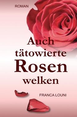 Auch tätowierte Rosen welken von Louni,  Franca