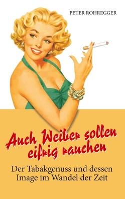 Auch Weiber sollen eifrig rauchen von Rohregger,  Peter