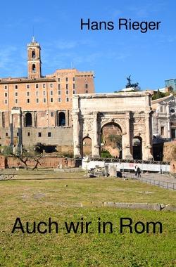 Auch wir in Rom von Rieger,  Hans