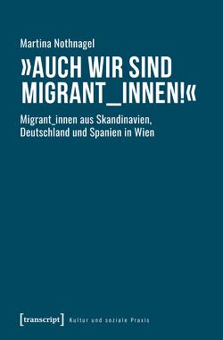 »Auch wir sind Migrant_innen!« von Nothnagel,  Martina