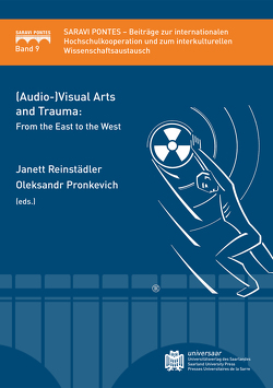 (Audio-)Visual Arts and Trauma: From the East to the West von Pronkevich,  Oleksandr, Reinstädler,  Janett