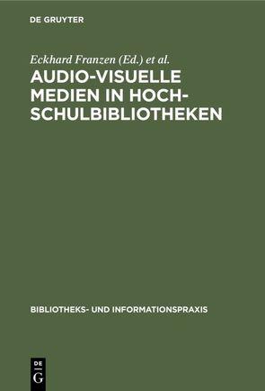 Audio-visuelle Medien in Hochschulbibliotheken von Franzen,  Eckhard, Pflug,  Günther, UniversitätsBibliothek Bochu