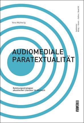 Audiomediale Paratextualität von Mütherig,  Vera