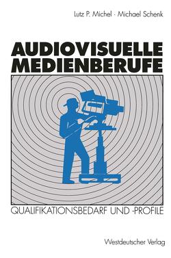 Audiovisuelle Medienberufe von Michel,  Lutz P., Schenk,  Michael