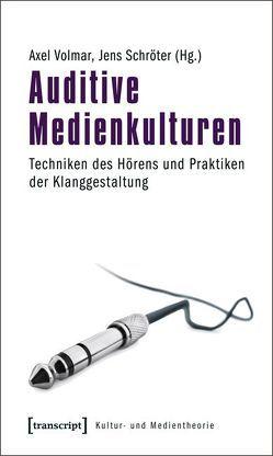 Auditive Medienkulturen von Schröter,  Jens, Volmar,  Axel