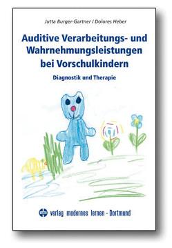 Auditive Verarbeitungs- und Wahrnehmungsstörungen bei Vorschulkindern von Burger-Gartner,  Jutta, Heber,  Dolores