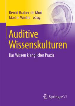 Auditive Wissenskulturen von Brabec de Mori,  Bernd, Winter,  Martin
